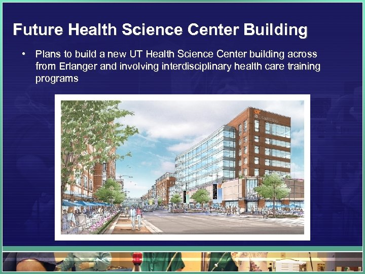 Future Health Science Center Building • Plans to build a new UT Health Science