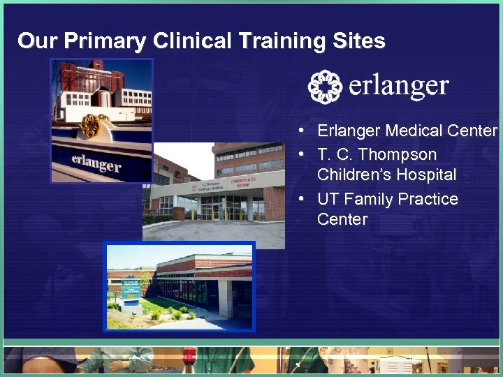 Our Primary Clinical Training Sites • Erlanger Medical Center • T. C. Thompson Children's