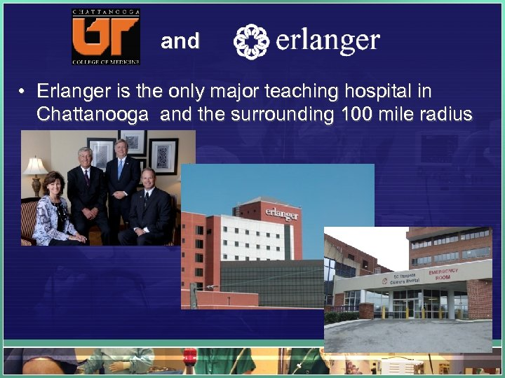 and • Erlanger is the only major teaching hospital in Chattanooga and the surrounding