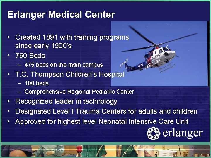 Erlanger Medical Center • Created 1891 with training programs since early 1900's • 760
