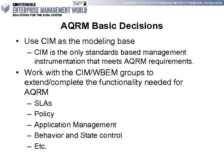 September 12 -15, 2004 • Philadelphia Marriott • Philadelphia, Pennsylvania AQRM Basic Decisions •