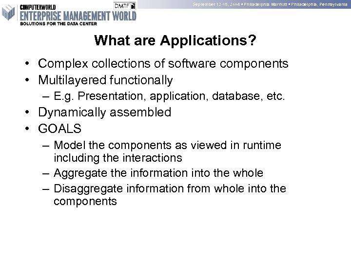 September 12 -15, 2004 • Philadelphia Marriott • Philadelphia, Pennsylvania What are Applications? •
