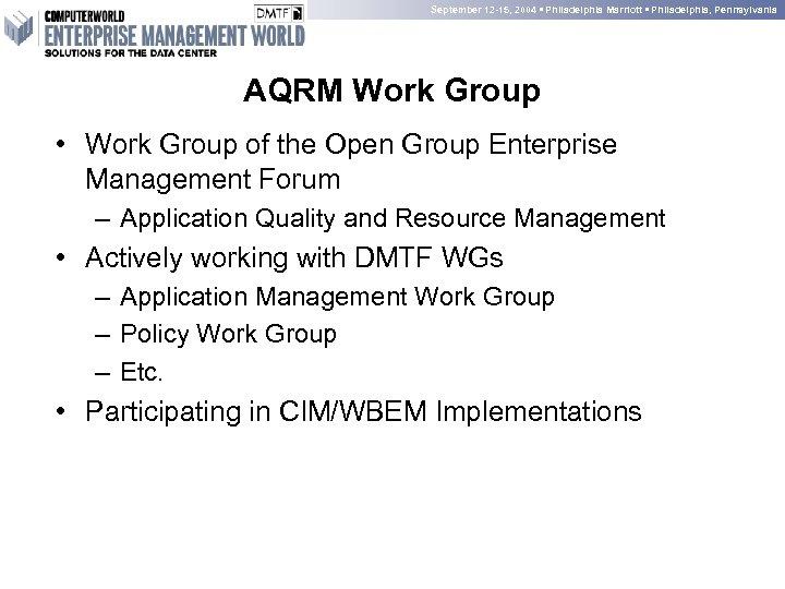 September 12 -15, 2004 • Philadelphia Marriott • Philadelphia, Pennsylvania AQRM Work Group •