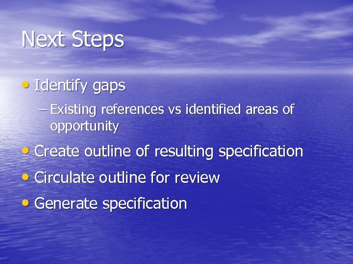 Next Steps • Identify gaps – Existing references vs identified areas of opportunity •