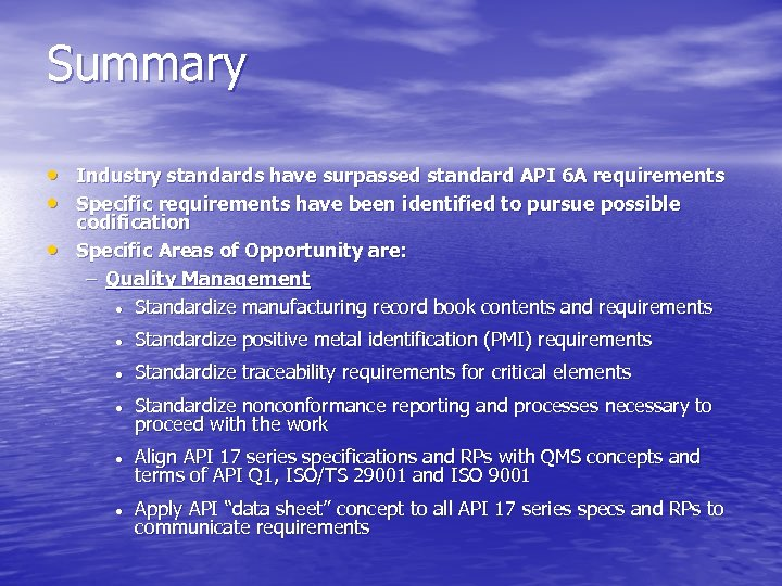 Summary • Industry standards have surpassed standard API 6 A requirements • Specific requirements