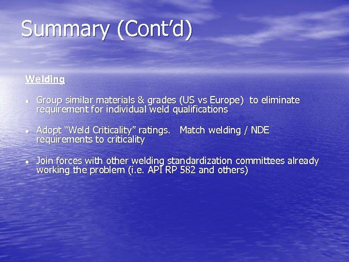 Summary (Cont'd) Welding l l l Group similar materials & grades (US vs Europe)