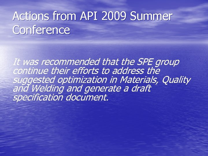 Actions from API 2009 Summer Conference It was recommended that the SPE group continue