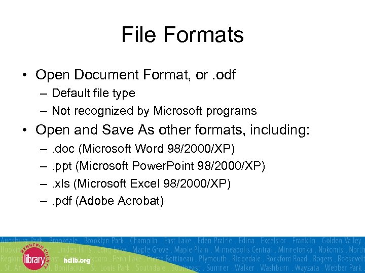 File Formats • Open Document Format, or. odf – Default file type – Not