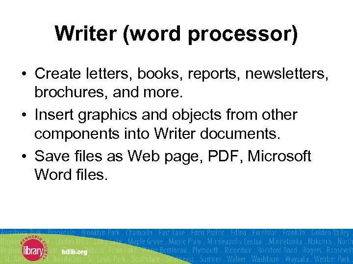 Writer (word processor) • Create letters, books, reports, newsletters, brochures, and more. • Insert