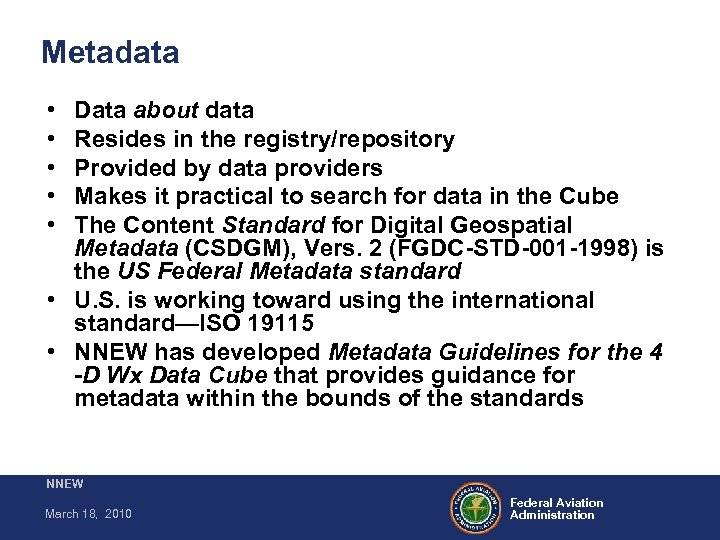Metadata • • • Data about data Resides in the registry/repository Provided by data