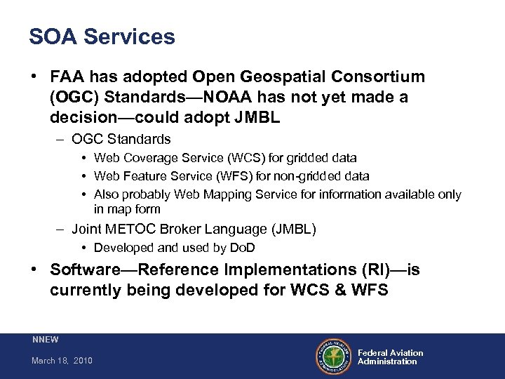 SOA Services • FAA has adopted Open Geospatial Consortium (OGC) Standards—NOAA has not yet