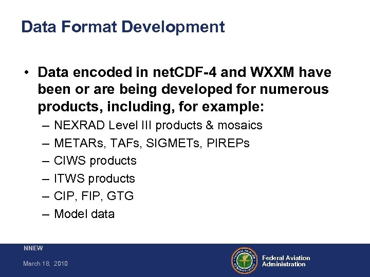 Data Format Development • Data encoded in net. CDF-4 and WXXM have been or