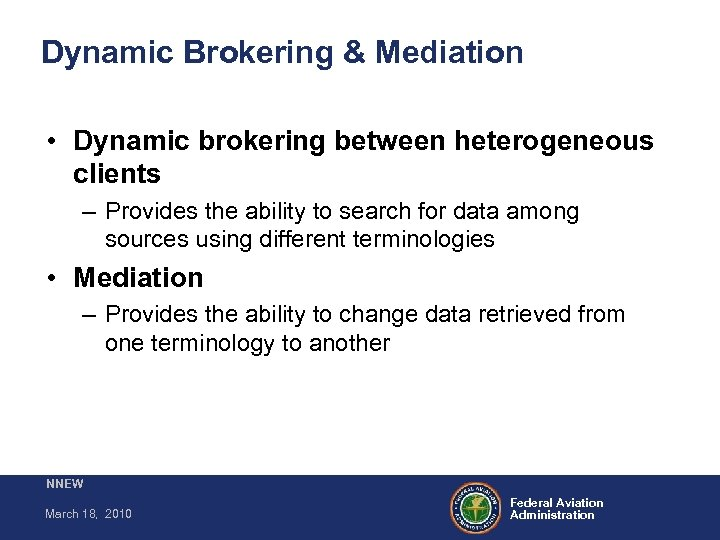 Dynamic Brokering & Mediation • Dynamic brokering between heterogeneous clients – Provides the ability