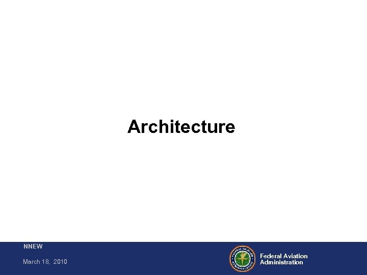 Architecture NNEW March 18, 2010 Federal Aviation Administration