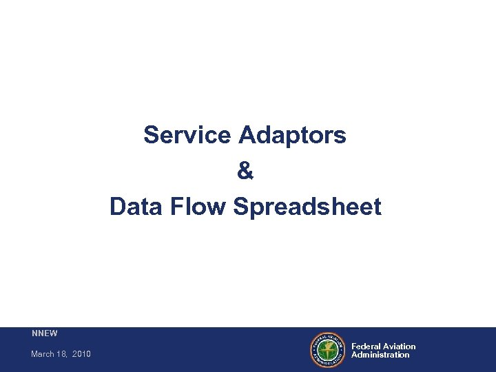 Service Adaptors & Data Flow Spreadsheet NNEW March 18, 2010 Federal Aviation Administration