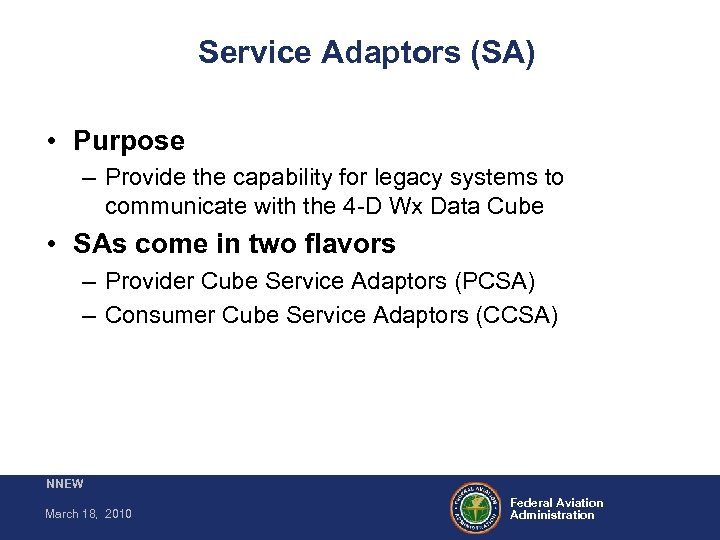 Service Adaptors (SA) • Purpose – Provide the capability for legacy systems to communicate