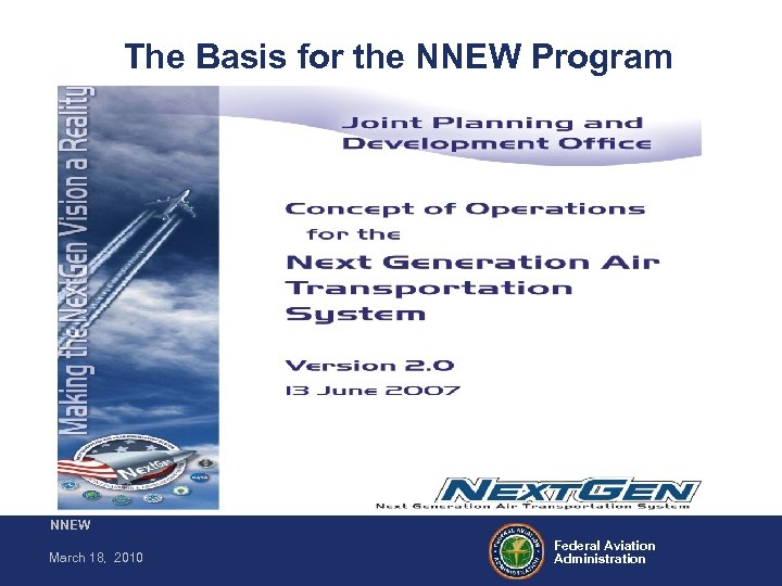 The Basis for the NNEW Program NNEW March 18, 2010 Federal Aviation Administration