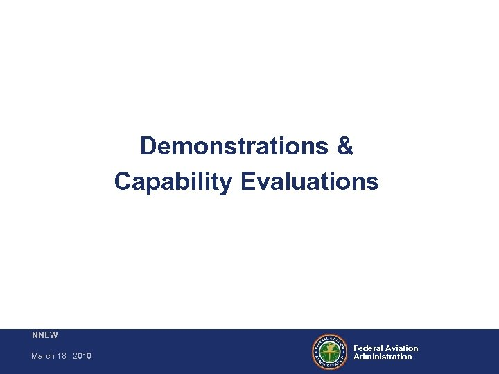 Demonstrations & Capability Evaluations NNEW March 18, 2010 Federal Aviation Administration