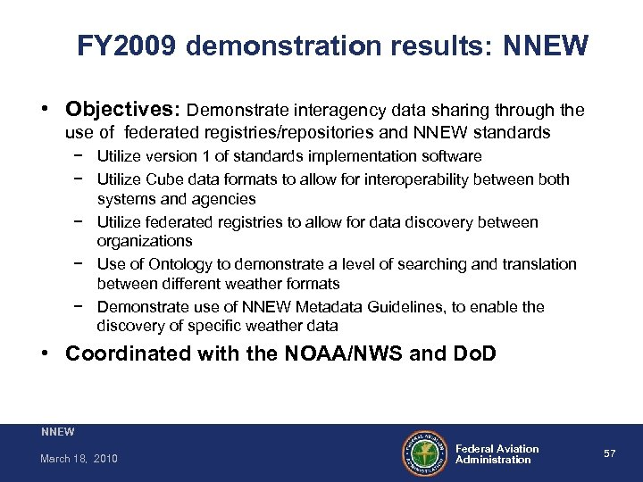 FY 2009 demonstration results: NNEW • Objectives: Demonstrate interagency data sharing through the