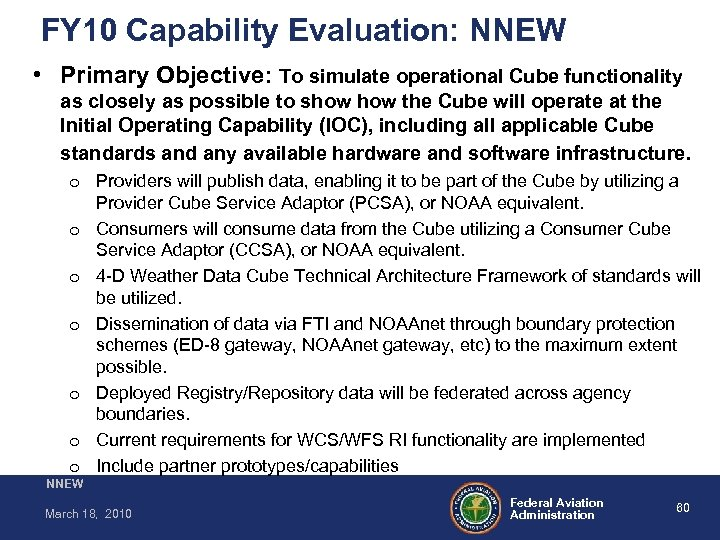FY 10 Capability Evaluation: NNEW • Primary Objective: To simulate operational Cube functionality as