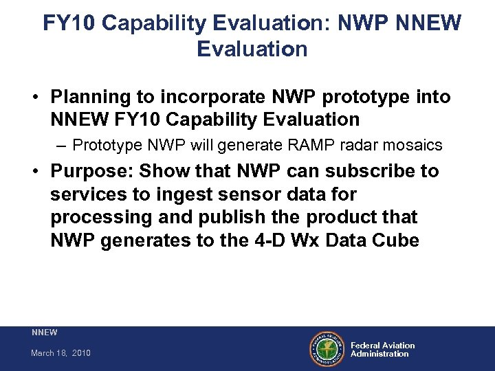 FY 10 Capability Evaluation: NWP NNEW Evaluation • Planning to incorporate NWP prototype into