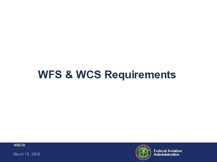 WFS & WCS Requirements NNEW March 18, 2010 Federal Aviation Administration