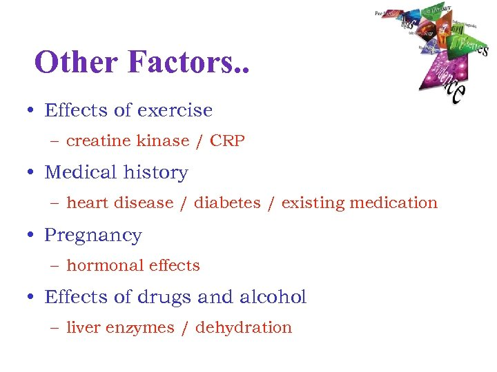Other Factors. . • Effects of exercise – creatine kinase / CRP • Medical