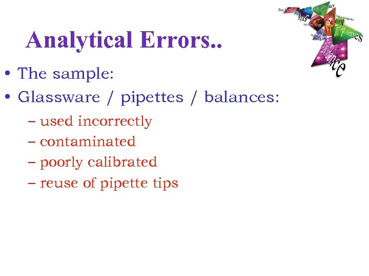 Analytical Errors. . • The sample: • Glassware / pipettes / balances: – used