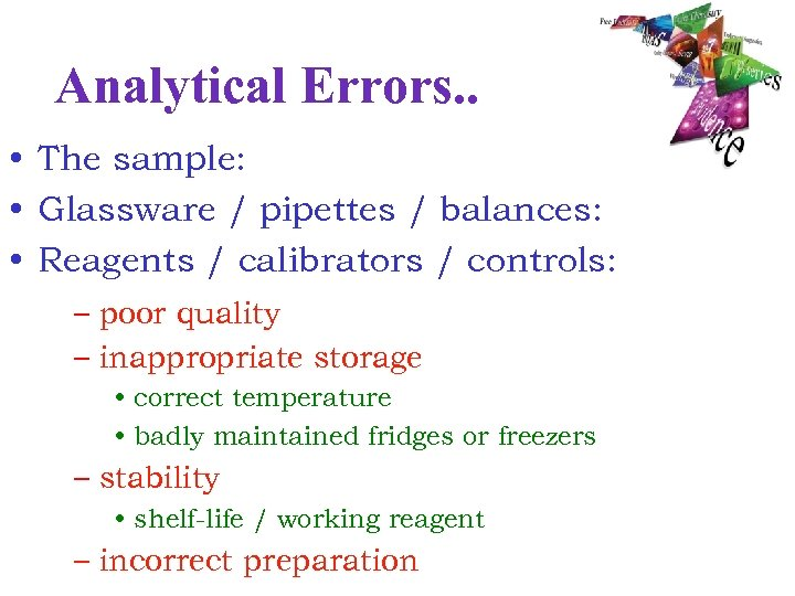 Analytical Errors. . • The sample: • Glassware / pipettes / balances: • Reagents