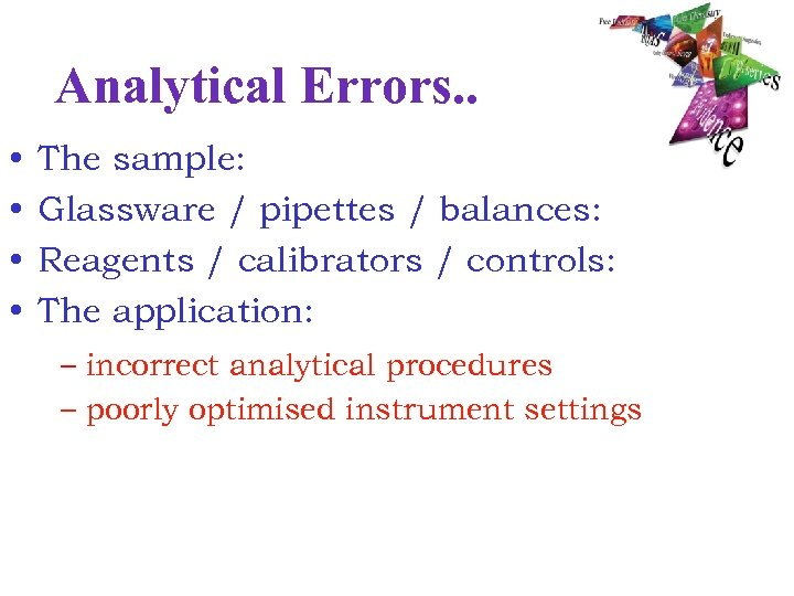 Analytical Errors. . • • The sample: Glassware / pipettes / balances: Reagents /
