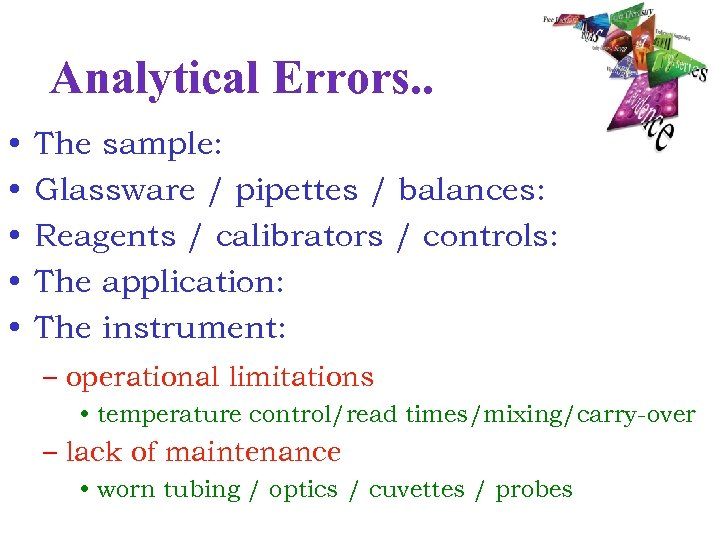 Analytical Errors. . • • • The sample: Glassware / pipettes / balances: Reagents