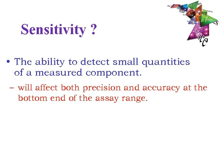 Sensitivity ? • The ability to detect small quantities of a measured component. –