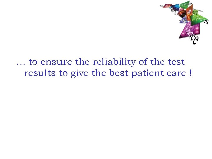 … to ensure the reliability of the test results to give the best patient