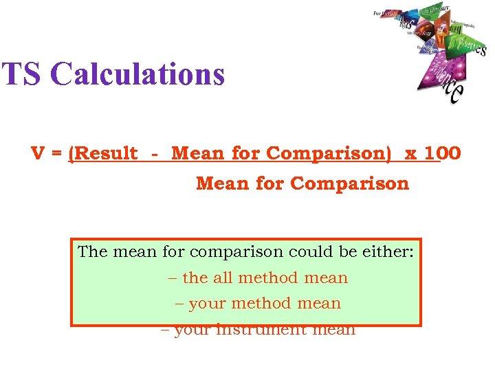TS Calculations V = (Result - Mean for Comparison) x 100 Mean for Comparison