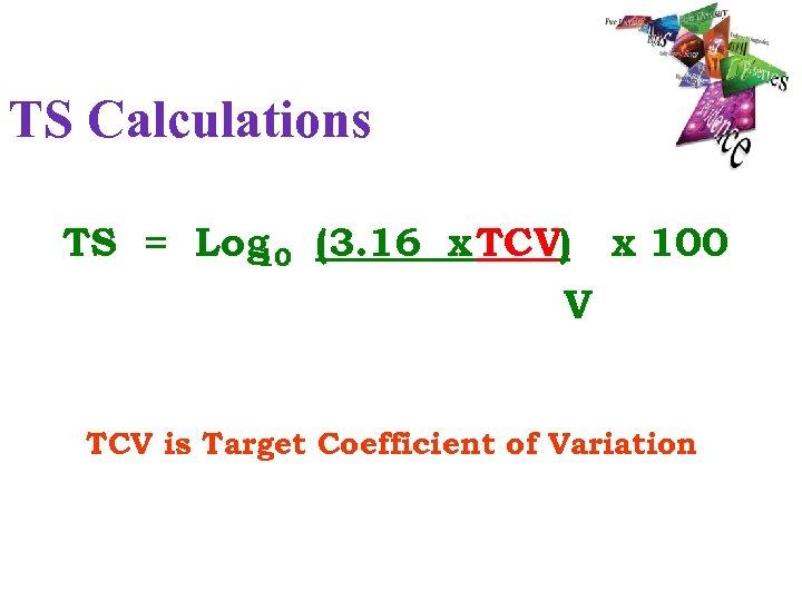 TS Calculations TS = Log (3. 16 x TCV) x 100 10 V TCV