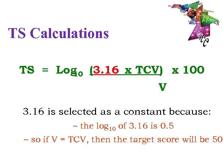 TS Calculations TS = Log (3. 16 x TCV) x 100 10 V 3.