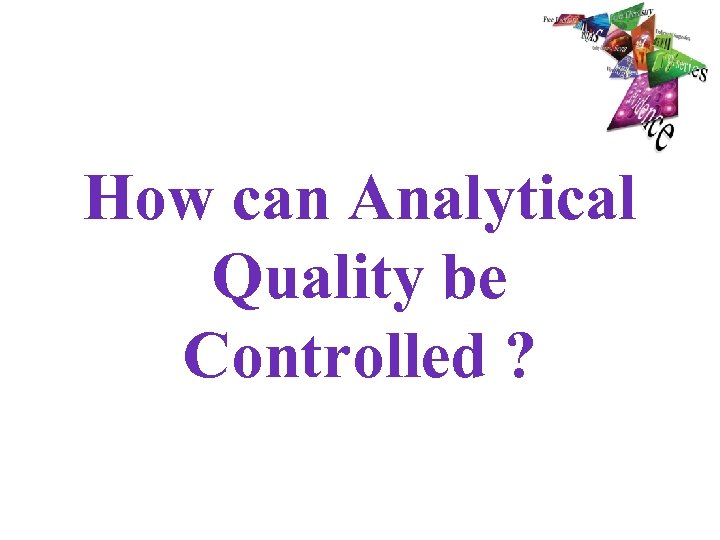 How can Analytical Quality be Controlled ?