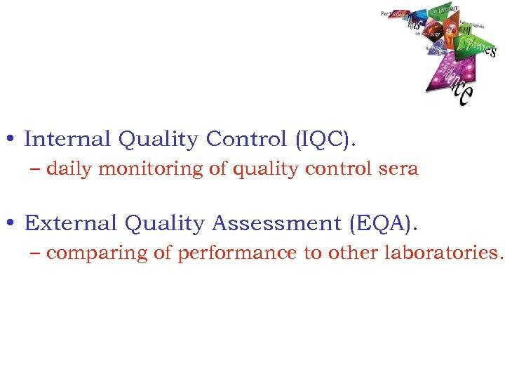 • Internal Quality Control (IQC). – daily monitoring of quality control sera •