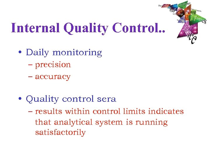 Internal Quality Control. . • Daily monitoring – precision – accuracy • Quality control