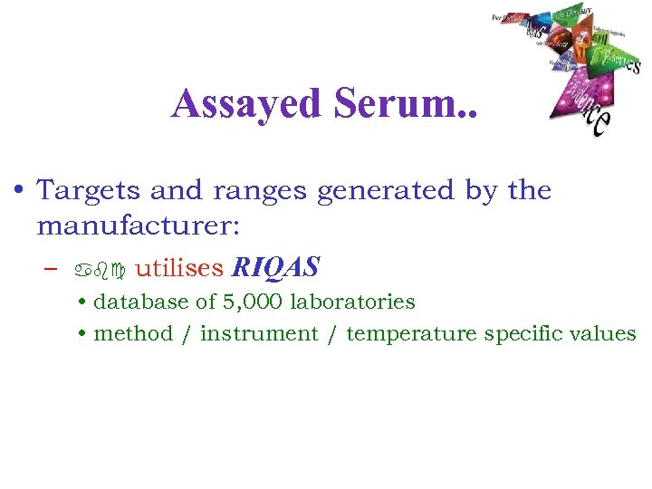 Assayed Serum. . • Targets and ranges generated by the manufacturer: – abc utilises
