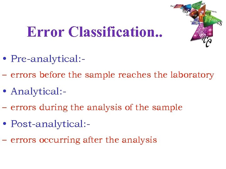 Error Classification. . • Pre-analytical: – errors before the sample reaches the laboratory •