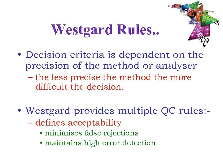 Westgard Rules. . • Decision criteria is dependent on the precision of the method