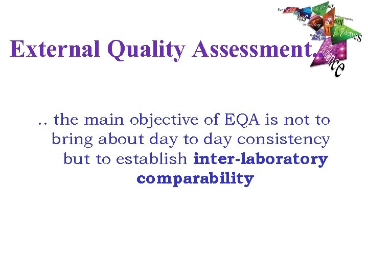 External Quality Assessment. . the main objective of EQA is not to bring about