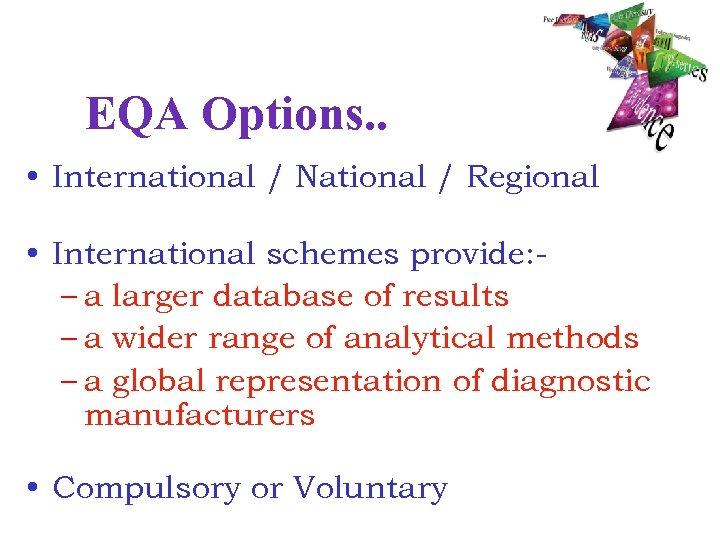 EQA Options. . • International / National / Regional • International schemes provide: –