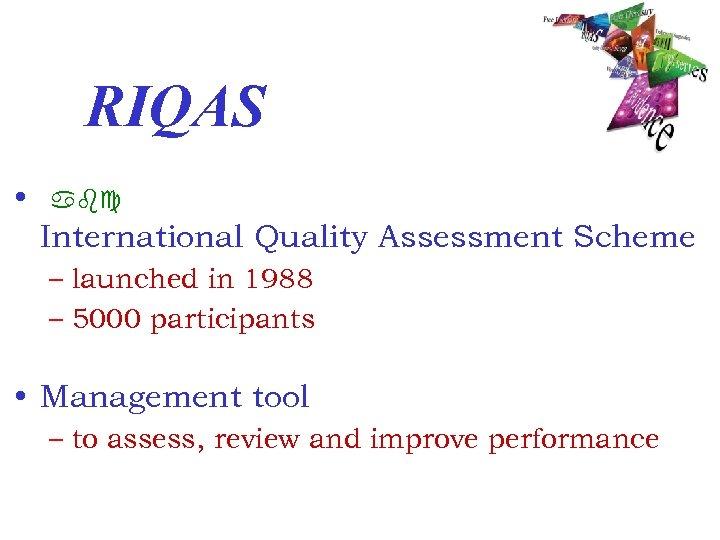 RIQAS • abc International Quality Assessment Scheme – launched in 1988 – 5000 participants