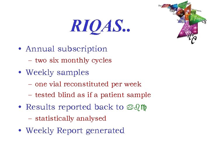 RIQAS. . • Annual subscription – two six monthly cycles • Weekly samples –