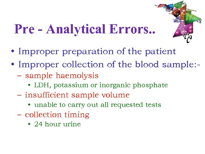 Pre - Analytical Errors. . • Improper preparation of the patient • Improper collection