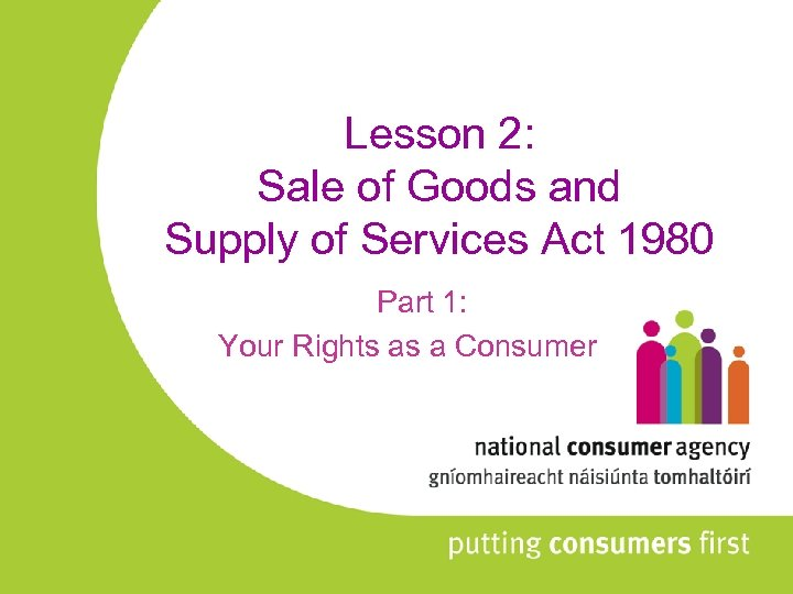 Lesson 2: Sale of Goods and Supply of Services Act 1980 Part 1: Your