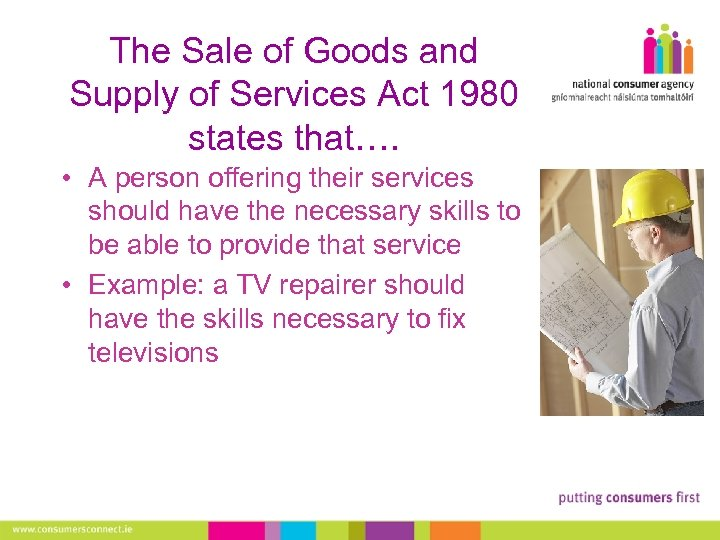 The Sale of Goods and Supply of Services Act 1980 states that…. • A