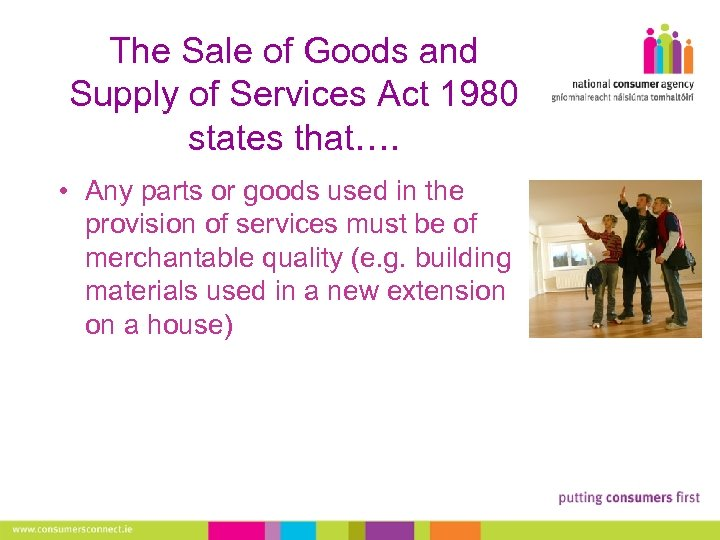 The Sale of Goods and Supply of Services Act 1980 states that…. • Any